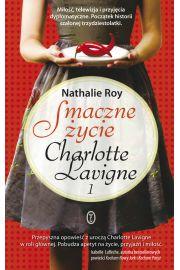 Smaczne życie Charlotte Lavigne 1 - Nathalie Roy