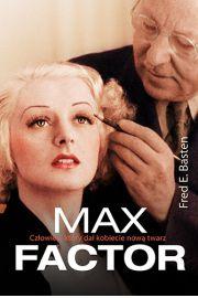 Max Factor Człowiek który dał kobiecie nową twarz - Fred E. Basten