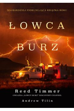 Łowca burz - Reed Timmer, Andrew Tilin