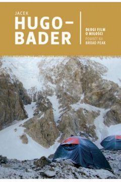 Długi film o miłości Powrót na Broad Peak - Jacek Hugo-Bader