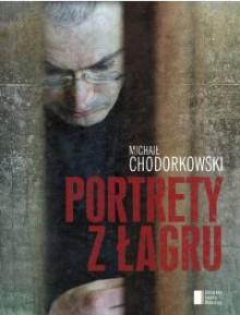 Portrety z Łagru - Michaił Chodorkowski